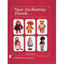 More Enchanting Friends: Storybook Characters, Toys, and Keepsakes by Dee Hockenberry, 9780764305139