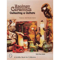 Zsolnay Ceramics: Collecting a Culture by Federico Santi, 9780764305344