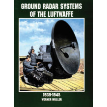 Ground Radar Systems of the Luftwaffe 1939-1945 by Werner Muller, 9780764305672