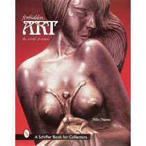 "Forbidden Art: The World of Erotica by ""Miss Naomi"", 9780764306075"