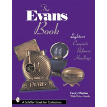 The Evans Book: Lighters, Compacts, Perfumers and Handbags by Larry Clayton, 9780764306419