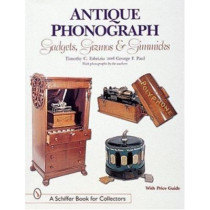 Antique Phonograph Gadgets, Gizm, and Gimmicks by Timothy C. Fabrizio, 9780764307331