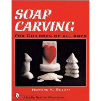 Soap Carving for Children of All Ages by Howard K. Suzuki, 9780764308598