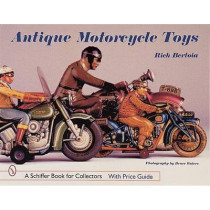 Antique Motorcycle Toys by Rich Bertoia, 9780764308628