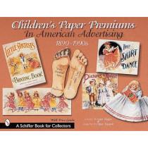 Children's Paper Premiums in American Advertising: 1890-1990s by Loretta Rieger, 9780764310126