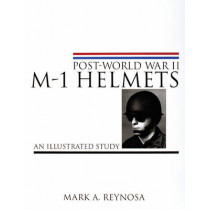 Pt-World War II M-1 Helmets: An Illustrated Study by Mark A. Reynosa, 9780764310331