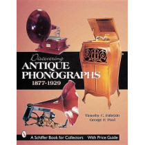 Discovering Antique Phonographs by Timothy C. Fabrizio, 9780764310485