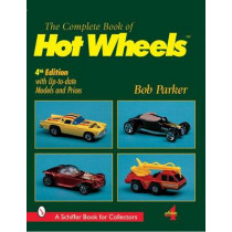 Complete Book of Hot Wheels by Bob Parker, 9780764310836