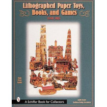 Lithographed Paper Toys, Books, and Games 1880-1915: 1880-1915 by Judith Anderson Drawe, 9780764311246