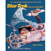 Unauthorized Handbook and Price Guide to Star Trek Toys by Playmates by Kelly Hoffman, 9780764311277