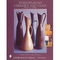Scandinavian Ceramics and Glass: 1940s to 1980s: 1940s to 1980s by George Fischler, 9780764311635