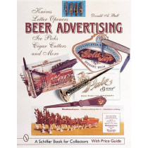 Beer Advertising: Knives, Letter eners, Ice Picks, Cigar Cutters, and More by Donald A. Bull, 9780764311680