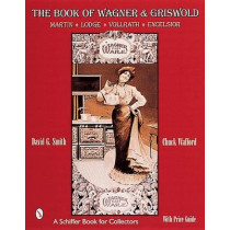 Book of Wagner and Griswold: Martin, Lodge, Vollrath, Excelsior by David G. Smith, 9780764311918