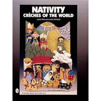 Nativity: Creches of the World by Leslie Pina, 9780764312120