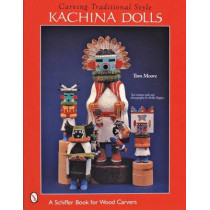 Carving Traditional Style Kachina Dolls by Tom Moore, 9780764312434