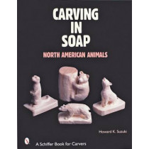 Carving in Soap: North American Animals by Howard K. Suzuki, 9780764312922