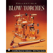Collectible Blowtorches by Dick Sarpolus, 9780764312984