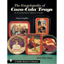 Encyclopedia of Coca-ColaTrays: An Unauthorized Collector's Guide by Frank Laughlin, 9780764313318