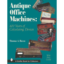 Antique Office Machines: 600 Years of Calculating Devices by Thomas A. Russo, 9780764313462