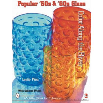Pular '50s and '60s Glass: Color Along the River by Leslie Pina, 9780764313684
