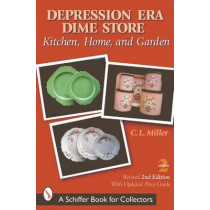 Depression Era Dime Store: Kitchen, Home, and Garden by C. L. Miller, 9780764313745