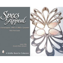 Specs Appeal: Extravagant 1950s and 1960s Eyewear by Leslie Pina, 9780764314032