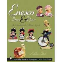 Enesco Then and Now: An Unauthorized Collectors Guide by Kathleen Deel, 9780764314537