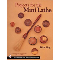 Projects for the Mini Lathe by Dick Sing, 9780764314629