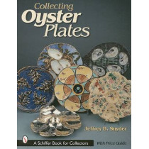 Collecting Oyster Plates by Jeffrey B. Snyder, 9780764314810