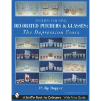 Anchor Hocking Decorated Pitchers and Glasses: Depression Years by Philip L. Hopper, 9780764314865
