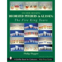 Anchor Hocking Decorated Pitchers and Glasses: Fire King Years by Philip L. Hopper, 9780764314889