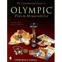Unauthorized Guide to Olympic Pins and Memorabilia by Jonathan Becker, 9780764314919
