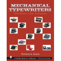 Mechanical Typewriters: Their History, Value, and Legacy by Thomas A. Russo, 9780764315459
