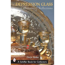 Depression Glass, Collections and Reflections: A Guide with Values by Doris Yeske, 9780764315886