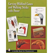 Carving Wildfowl Canes and Walking Sticks with Power by Frank C. Russell, 9780764315893
