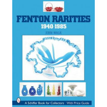 Fenton Rarities, 1940-1985 by John Walk, 9780764315954