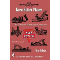 Keen Kutter Planes: The Simmons Hardware Company by Alvin Sellens, 9780764316104