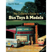Collector's Guide to Bus Toys and Models by Kurt M. Resch, 9780764316319