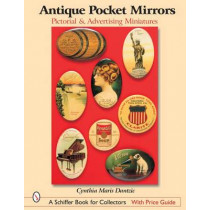 Antique Pocket Mirrors: Pictorial and Advertising Miniatures by Cynthia Maris Dantzic, 9780764316463