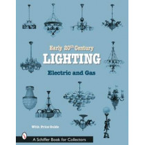 Early 20th Century Lighting: Electric and Gas by Editors, 9780764316784