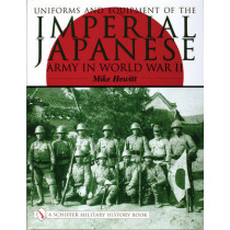 Uniforms and Equipment of the Imperial Japanese Army in World War II by Mike Hewitt, 9780764316807