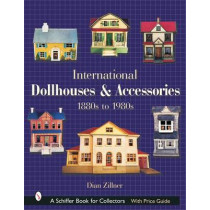 International Dollhouses and Accessories: 1880s to 1980s by Dian Zillner, 9780764317255