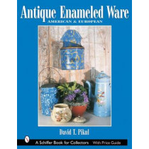 Antique Enameled Ware: American and Eurean by David T. Pikul, 9780764317330