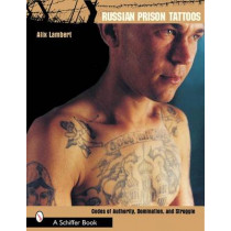 Russian Prison Tatto: Codes of Authority, Domination, and Struggle by Alix Lambert, 9780764317644