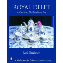 Royal Delft: A Guide to De Porceleyne Fels by Rick Erickson, 9780764318047
