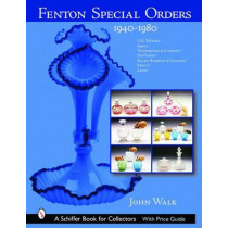 Fenton Special Orders: 1940-1980. L.G. Wright; Abels, Wasserberg and Company; DeVilbiss; Sears, Roebuck and Company; Macys; and Levay by John Walk, 9780764318122
