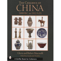 Ceramics of China: 5000 B.C. to 1900 A.D. by Gloria Mascarelli, 9780764318436