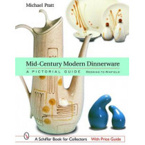 Mid-Century Modern Dinnerware: A Pictorial Guide: Redwing to Winfield by Michael Pratt, 9780764319143