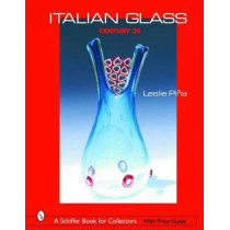 Italian Glass: Century 20 by Leslie Pina, 9780764319297