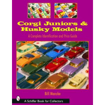 Corgi Juniors and Husky Models: A Complete Identification and Price Guide by Bill Manzke, 9780764319518